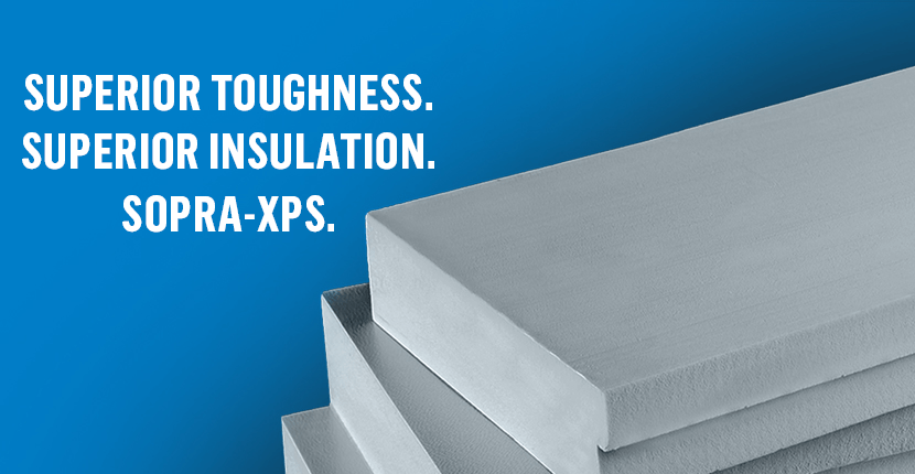 SOPRA-XPS: SUPERIOR TOUGHNESS. SUPERIOR INSULATION.